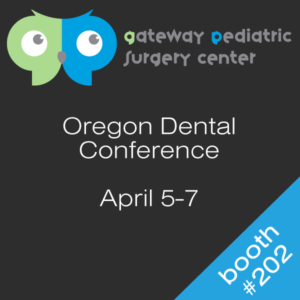 Gateway Pediatric Surgery Center attends Oregon Dental Conference